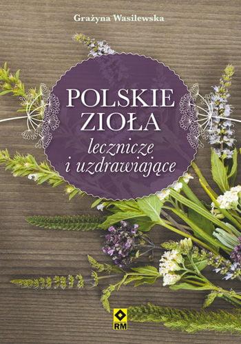 Polskie zioła lecznicze iuzdrawiające